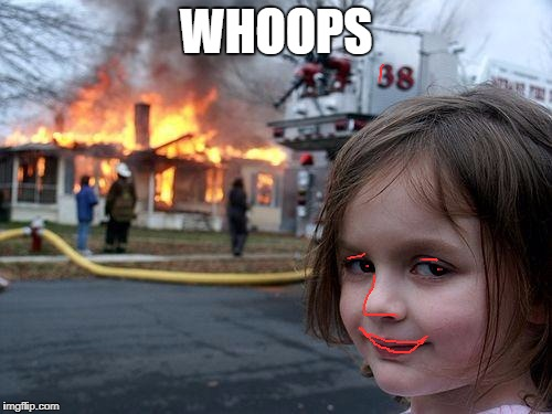 Disaster Girl Meme | WHOOPS | image tagged in memes,disaster girl | made w/ Imgflip meme maker