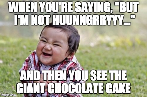 "Evil Toddler Meme | WHEN YOU'RE SAYING, ""BUT I'M NOT HUUNNGRRYYY..."" AND THEN YOU SEE THE GIANT CHOCOLATE CAKE 