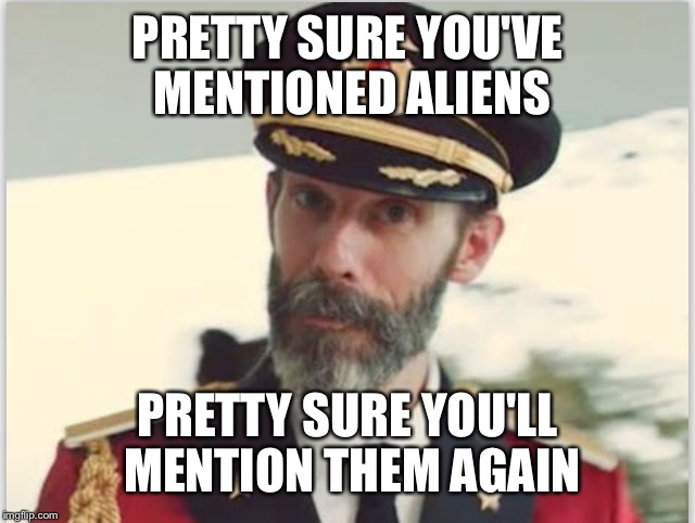 PRETTY SURE YOU'VE MENTIONED ALIENS PRETTY SURE YOU'LL MENTION THEM AGAIN | made w/ Imgflip meme maker