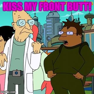"""Kiss my front butt!"" 
