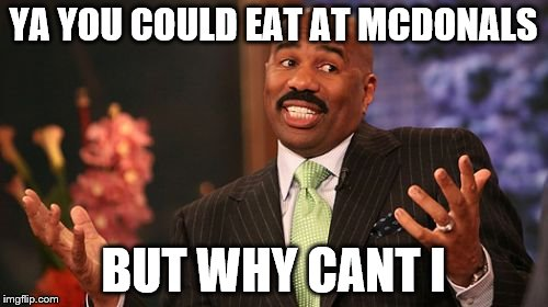 Steve Harvey Meme | YA YOU COULD EAT AT MCDONALS BUT WHY CANT I | image tagged in memes,steve harvey | made w/ Imgflip meme maker
