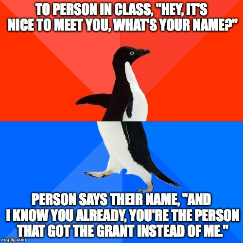 "Socially Awesome Awkward Penguin Meme | TO PERSON IN CLASS, ""HEY, IT'S NICE TO MEET YOU, WHAT'S YOUR NAME?"" PERSON SAYS THEIR NAME, ""AND I KNOW YOU ALREADY, YOU'RE THE PERSON THAT  