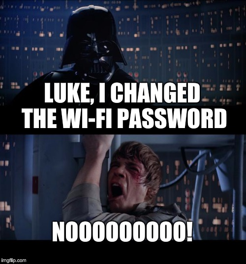 Star Wars No Meme | LUKE, I CHANGED THE WI-FI PASSWORD NOOOOOOOOO! | image tagged in memes,star wars no | made w/ Imgflip meme maker