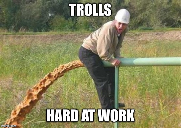 TROLLS HARD AT WORK | image tagged in memes,imgflip,trolls,diarrhea | made w/ Imgflip meme maker