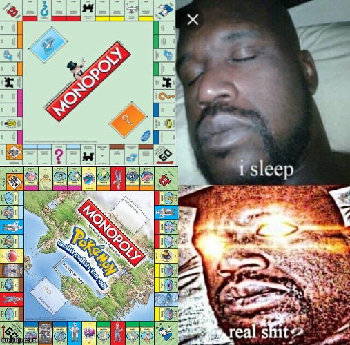 image tagged in pokemon,monopoly,memes,shaq meme,sleeping shaq,real shit | made w/ Imgflip meme maker