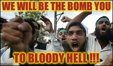 WE WILL BE THE BOMB YOU TO BLOODY HELL !!! | made w/ Imgflip meme maker