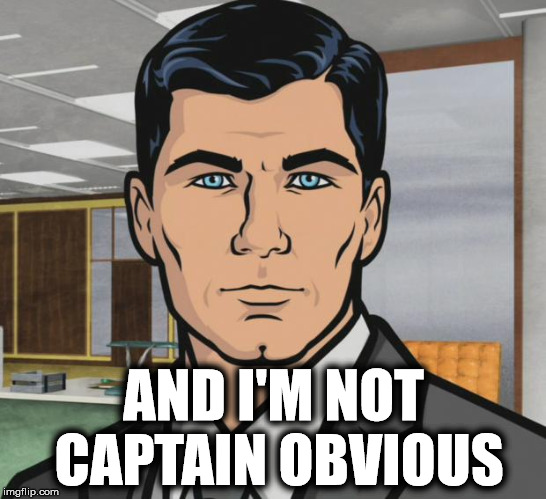 Archer Meme | AND I'M NOT CAPTAIN OBVIOUS | image tagged in memes,archer | made w/ Imgflip meme maker