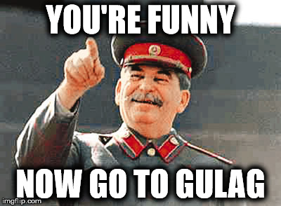 YOU'RE FUNNY NOW GO TO GULAG | made w/ Imgflip meme maker