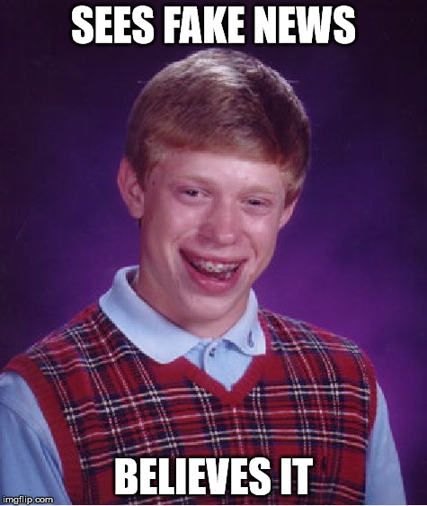 Bad Luck Brian Meme | SEES FAKE NEWS BELIEVES IT | image tagged in memes,bad luck brian | made w/ Imgflip meme maker