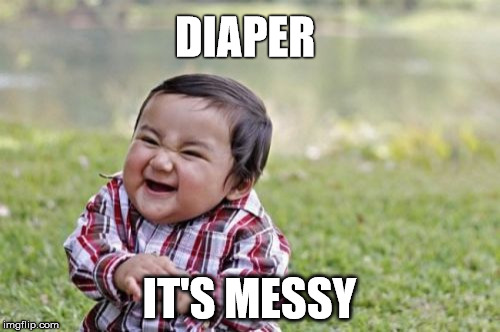 Evil Toddler Meme | DIAPER IT'S MESSY | image tagged in memes,evil toddler | made w/ Imgflip meme maker