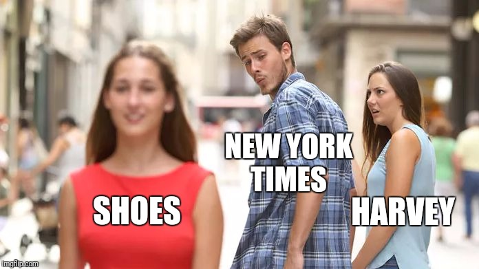 Distracted Boyfriend Meme | NEW YORK TIMES SHOES HARVEY | image tagged in distracted boyfriend | made w/ Imgflip meme maker