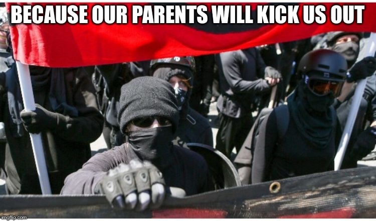 BECAUSE OUR PARENTS WILL KICK US OUT | made w/ Imgflip meme maker