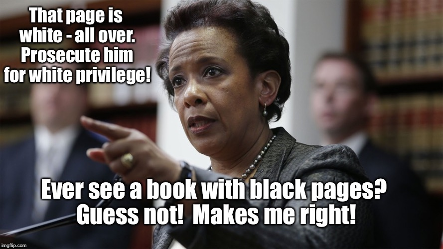 That page is white - all over. Prosecute him for white privilege! Ever see a book with black pages?  Guess not!  Makes me right! | made w/ Imgflip meme maker