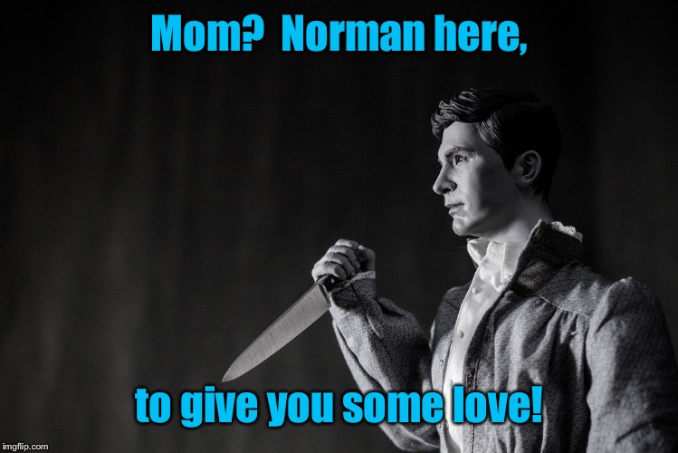 Mom?  Norman here, to give you some love! | made w/ Imgflip meme maker