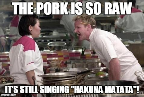 "Angry Chef Gordon Ramsay Meme | THE PORK IS SO RAW IT'S STILL SINGING ""HAKUNA MATATA""! 