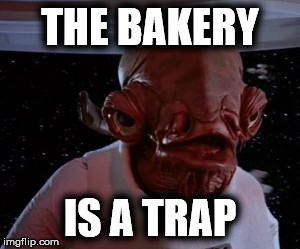 THE BAKERY IS A TRAP | made w/ Imgflip meme maker