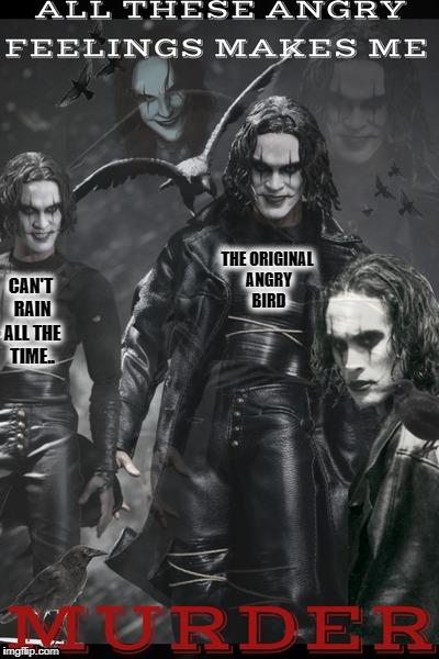 The crow's multiple personalities  | CAN'T RAIN ALL THE TIME.. THE ORIGINAL ANGRY BIRD | image tagged in the crow,murder,angry birds,memes,funny | made w/ Imgflip meme maker