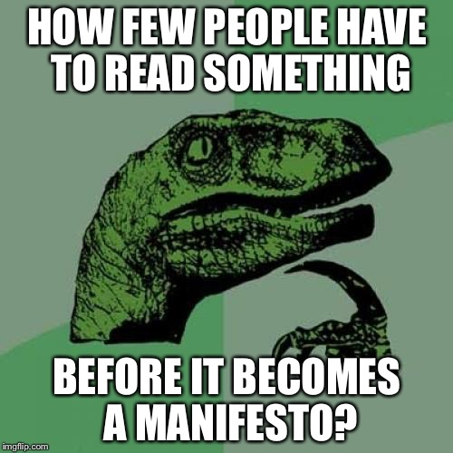 Philosoraptor Meme | HOW FEW PEOPLE HAVE TO READ SOMETHING BEFORE IT BECOMES A MANIFESTO? | image tagged in memes,philosoraptor | made w/ Imgflip meme maker