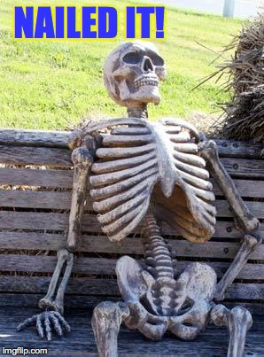 Waiting Skeleton Meme | NAILED IT! | image tagged in memes,waiting skeleton | made w/ Imgflip meme maker