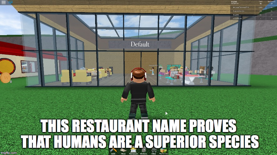 Human Superiority Confirmed | THIS RESTAURANT NAME PROVES THAT HUMANS ARE A SUPERIOR SPECIES | image tagged in roblox,cringe worthy | made w/ Imgflip meme maker