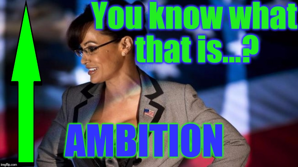 You know what that is...? AMBITION | made w/ Imgflip meme maker