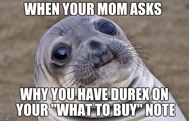 "when you realise you messed up | WHEN YOUR MOM ASKS WHY YOU HAVE DUREX ON YOUR ""WHAT TO BUY"" NOTE 