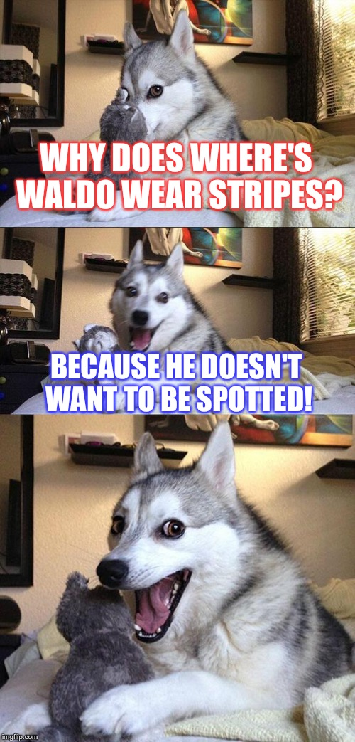 Bad Pun Dog Meme | WHY DOES WHERE'S WALDO WEAR STRIPES? BECAUSE HE DOESN'T WANT TO BE SPOTTED! | image tagged in memes,bad pun dog | made w/ Imgflip meme maker