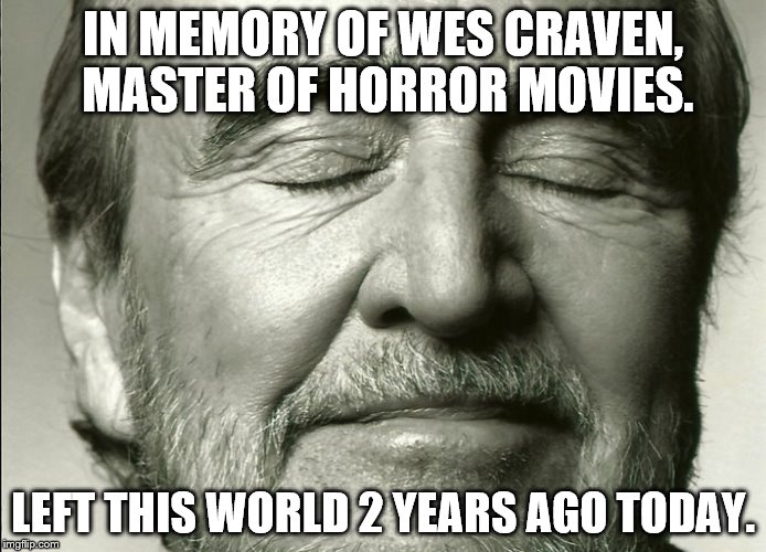 Wes Craven, gone but not forgotten. | IN MEMORY OF WES CRAVEN, MASTER OF HORROR MOVIES. LEFT THIS WORLD 2 YEARS AGO TODAY. | image tagged in wes craven,in memoriam | made w/ Imgflip meme maker