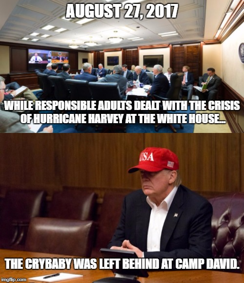 PLEASE leave The Orange Baby at home, don't let him near real people! | AUGUST 27, 2017 WHILE RESPONSIBLE ADULTS DEALT WITH THE CRISIS OF HURRICANE HARVEY AT THE WHITE HOUSE... THE CRYBABY WAS LEFT BEHIND AT CAMP | image tagged in funny,memes,politics,trump baby,trump idiot,hurricane harvey | made w/ Imgflip meme maker