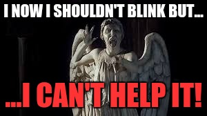I NOW I SHOULDN'T BLINK BUT... ...I CAN'T HELP IT! | image tagged in but i can't help it | made w/ Imgflip meme maker