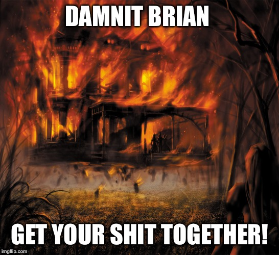 DAMNIT BRIAN GET YOUR SHIT TOGETHER! | made w/ Imgflip meme maker