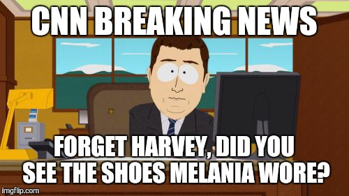 Aaaaand Its Gone Meme | CNN BREAKING NEWS FORGET HARVEY, DID YOU SEE THE SHOES MELANIA WORE? | image tagged in memes,aaaaand its gone | made w/ Imgflip meme maker