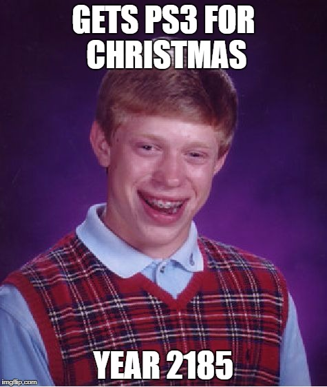 Bad Luck Brian Meme | GETS PS3 FOR CHRISTMAS YEAR 2185 | image tagged in memes,bad luck brian | made w/ Imgflip meme maker
