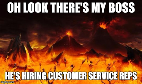 OH LOOK THERE'S MY BOSS HE'S HIRING CUSTOMER SERVICE REPS | made w/ Imgflip meme maker