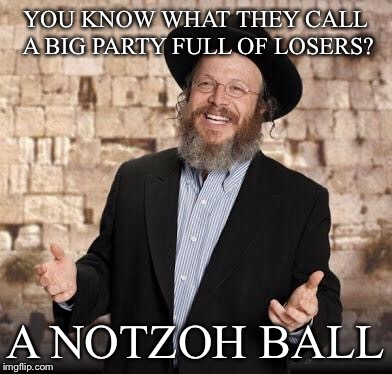 Jewish guy | YOU KNOW WHAT THEY CALL A BIG PARTY FULL OF LOSERS? A NOTZOH BALL | image tagged in jewish guy,memes,funny,bad pun | made w/ Imgflip meme maker