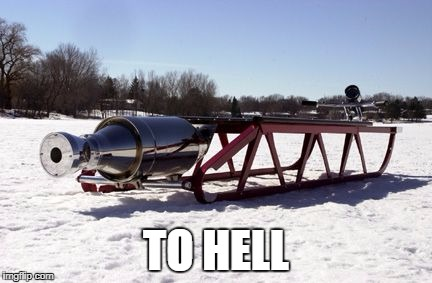 Rocket Sled To Hell  | TO HELL | image tagged in rocket,sled,hell,going to hell,award | made w/ Imgflip meme maker