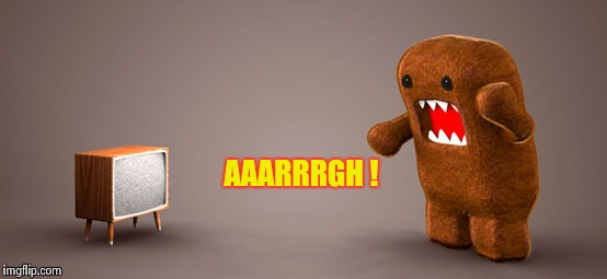TV Monster | AAARRRGH ! | image tagged in tv monster | made w/ Imgflip meme maker