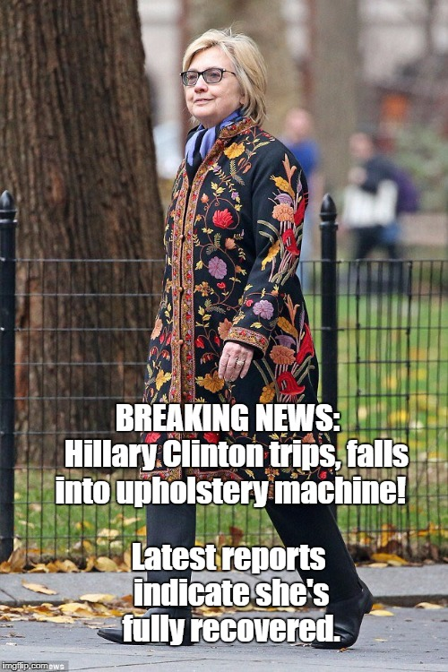 How many sofas had to die for her to get that outfit? | BREAKING NEWS:       Hillary Clinton trips, falls into upholstery machine! Latest reports indicate she's fully recovered. | image tagged in hillary upholstery,hillary clinton | made w/ Imgflip meme maker