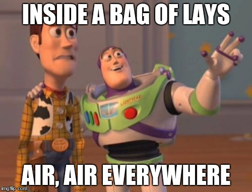 X, X Everywhere Meme | INSIDE A BAG OF LAYS AIR, AIR EVERYWHERE | image tagged in memes,x x everywhere | made w/ Imgflip meme maker