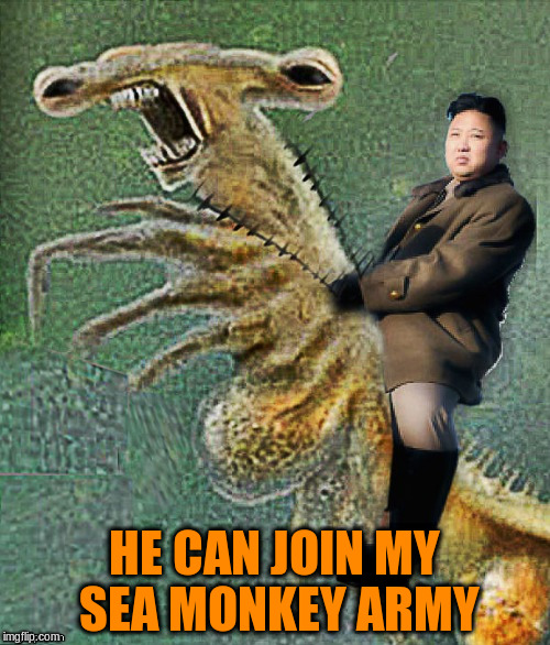 HE CAN JOIN MY SEA MONKEY ARMY | made w/ Imgflip meme maker
