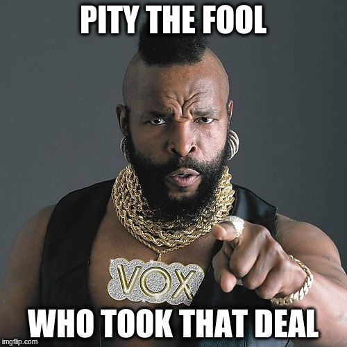 PITY THE FOOL WHO TOOK THAT DEAL | made w/ Imgflip meme maker