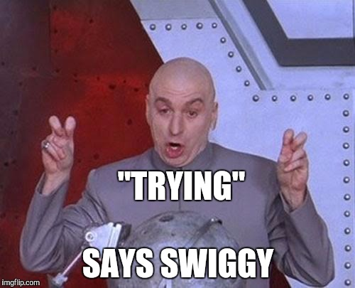 "Dr Evil Laser Meme | ""TRYING"" SAYS SWIGGY 