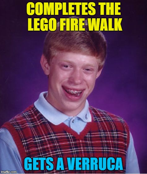 Bad Luck Brian Meme | COMPLETES THE LEGO FIRE WALK GETS A VERRUCA | image tagged in memes,bad luck brian | made w/ Imgflip meme maker