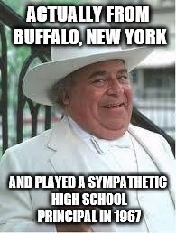 Boss Hogg  | ACTUALLY FROM BUFFALO, NEW YORK AND PLAYED A SYMPATHETIC HIGH SCHOOL PRINCIPAL IN 1967 | image tagged in boss hogg,sorrell booke,up the down staircase,not really a redneck | made w/ Imgflip meme maker