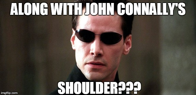 ALONG WITH JOHN CONNALLY'S SHOULDER??? | made w/ Imgflip meme maker