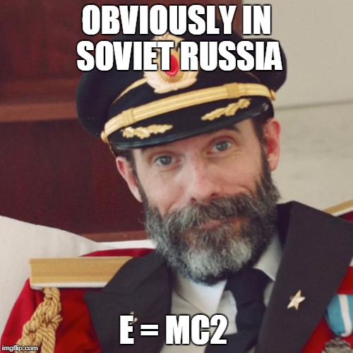 Captain Obvious | OBVIOUSLY IN SOVIET RUSSIA E = MC2 | image tagged in captain obvious | made w/ Imgflip meme maker