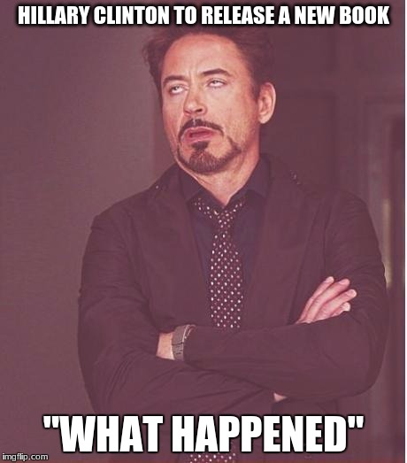 "idiot | HILLARY CLINTON TO RELEASE A NEW BOOK ""WHAT HAPPENED"" 