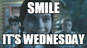 SMILE IT'S WEDNESDAY | image tagged in wednesdayaddamssmile | made w/ Imgflip meme maker
