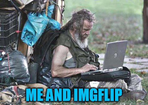 ME AND IMGFLIP | made w/ Imgflip meme maker