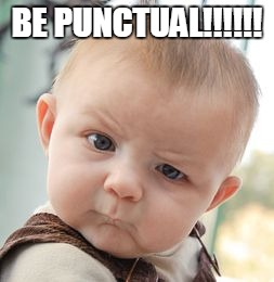Skeptical Baby Meme | BE PUNCTUAL!!!!!! | image tagged in memes,skeptical baby | made w/ Imgflip meme maker